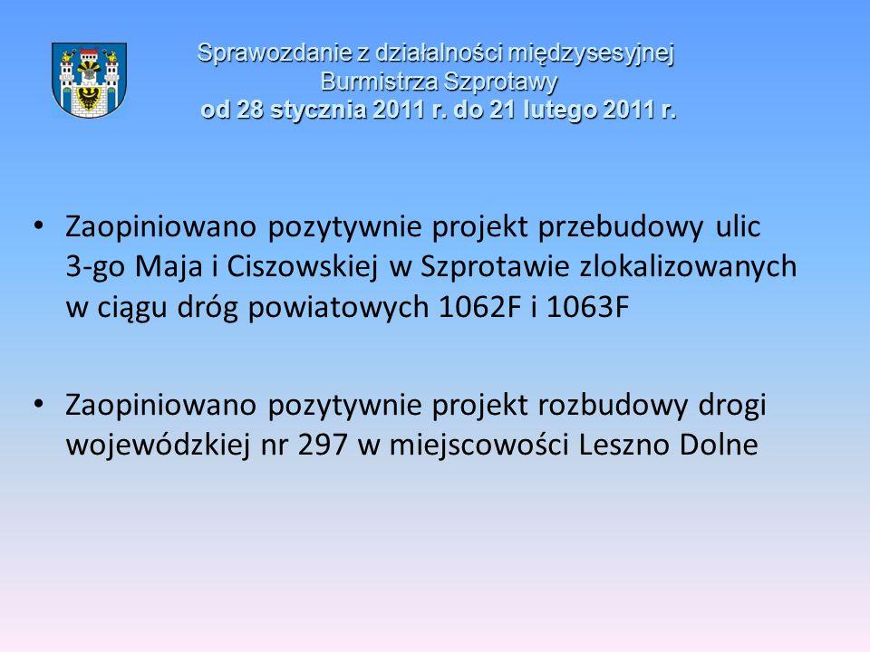 Sprawozdanie z działalności międzysesyjnej Burmistrza Szprotawy od 28 stycznia 2011 r. do 21 lutego 2011 r. Zaopiniowano pozytywnie projekt przebudowy
