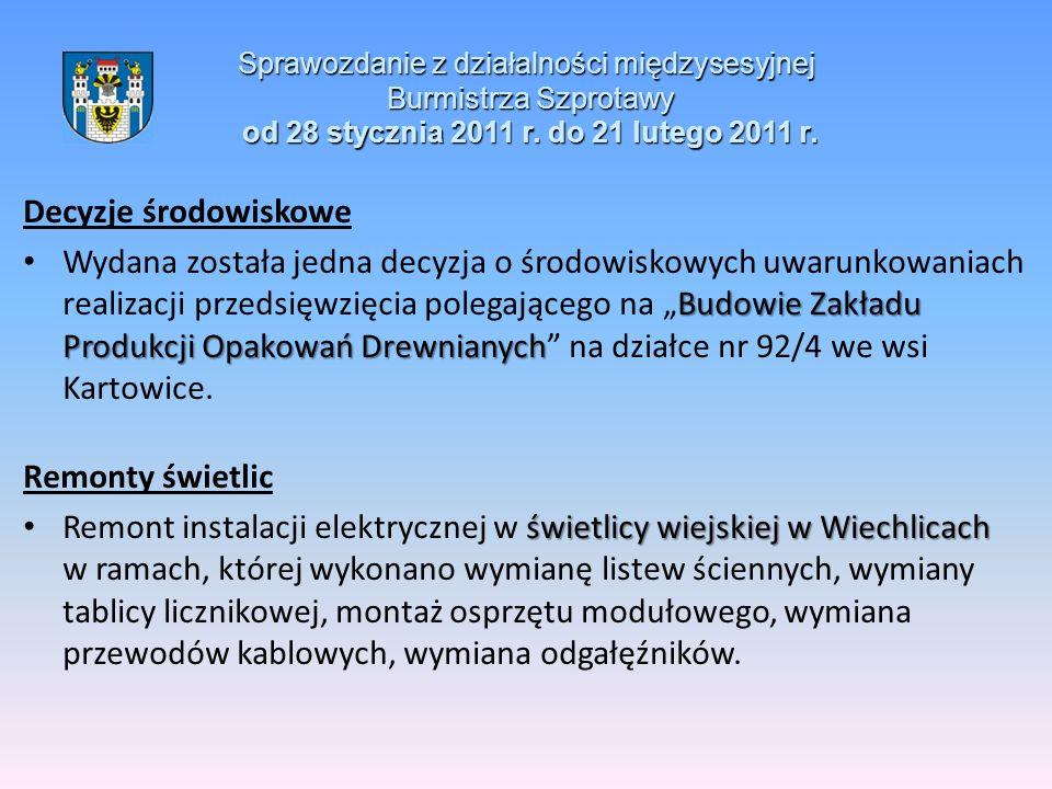 Sprawozdanie z działalności międzysesyjnej Burmistrza Szprotawy od 28 stycznia 2011 r. do 21 lutego 2011 r. Decyzje środowiskowe Budowie Zakładu Produ