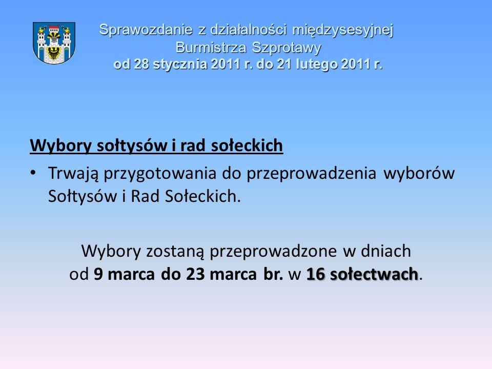 Sprawozdanie z działalności międzysesyjnej Burmistrza Szprotawy od 28 stycznia 2011 r. do 21 lutego 2011 r. Wybory sołtysów i rad sołeckich Trwają prz