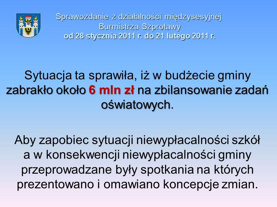 Sprawozdanie z działalności międzysesyjnej Burmistrza Szprotawy od 28 stycznia 2011 r. do 21 lutego 2011 r. zabrakło około 6 mln zł na zbilansowanie z