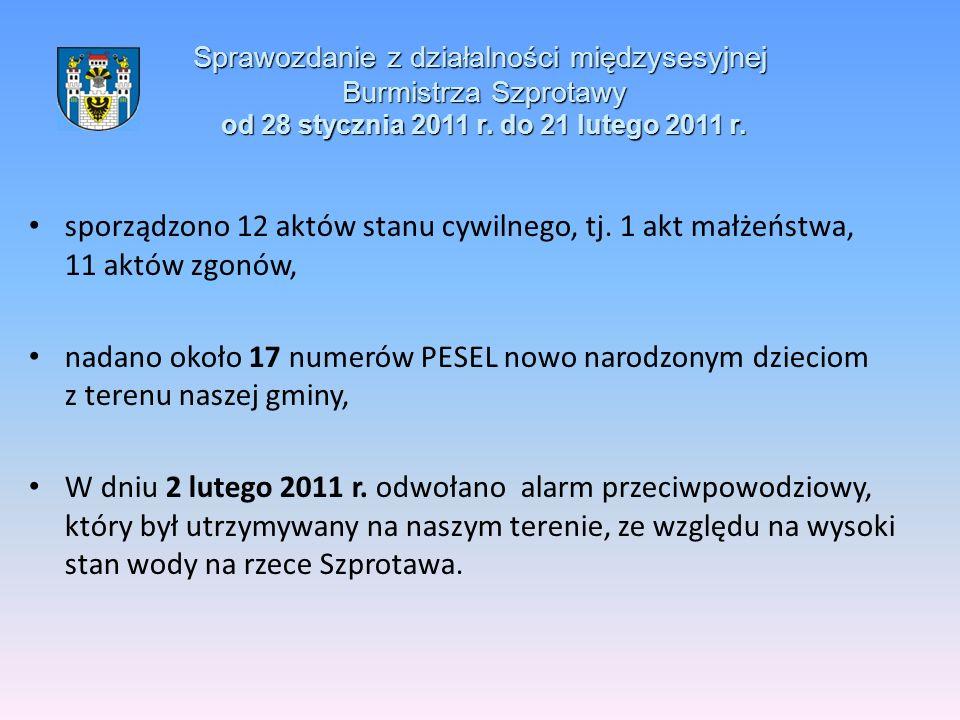 Sprawozdanie z działalności międzysesyjnej Burmistrza Szprotawy od 28 stycznia 2011 r. do 21 lutego 2011 r. sporządzono 12 aktów stanu cywilnego, tj.