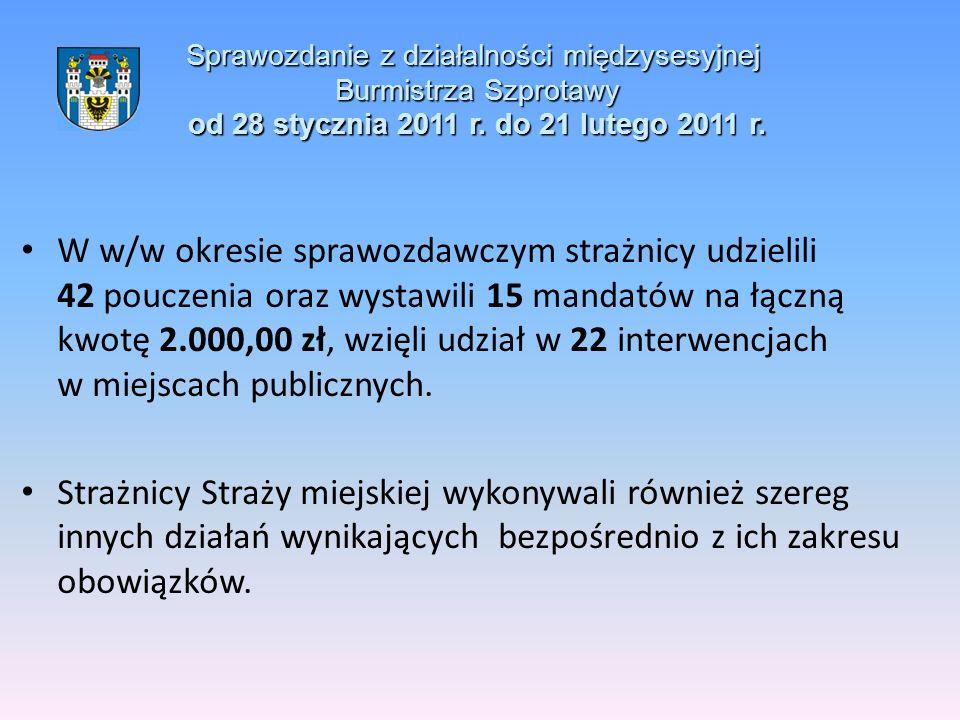 Sprawozdanie z działalności międzysesyjnej Burmistrza Szprotawy od 28 stycznia 2011 r. do 21 lutego 2011 r. W w/w okresie sprawozdawczym strażnicy udz