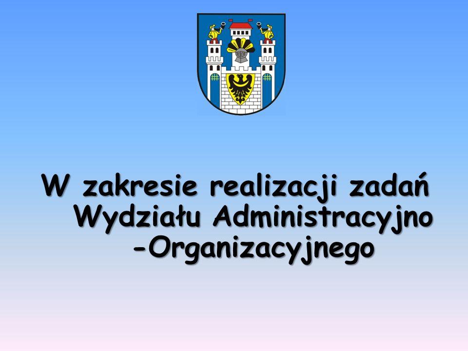 W zakresie realizacji zadań Wydziału Administracyjno -Organizacyjnego