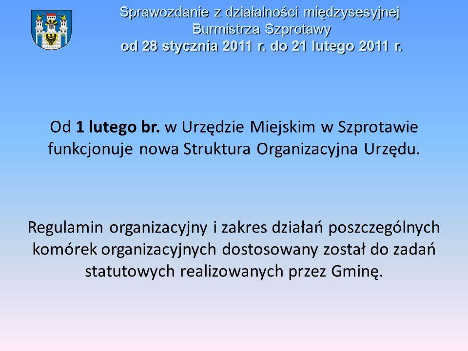 Sprawozdanie z działalności międzysesyjnej Burmistrza Szprotawy od 28 stycznia 2011 r. do 21 lutego 2011 r. Od 1 lutego br. w Urzędzie Miejskim w Szpr