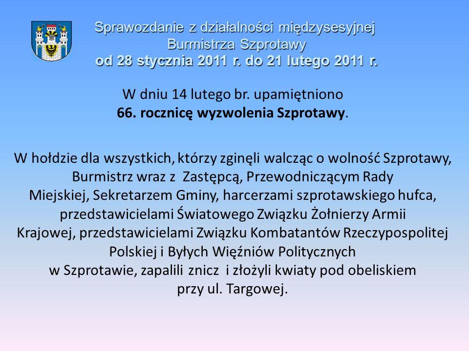 Sprawozdanie z działalności międzysesyjnej Burmistrza Szprotawy od 28 stycznia 2011 r. do 21 lutego 2011 r. W dniu 14 lutego br. upamiętniono 66. rocz