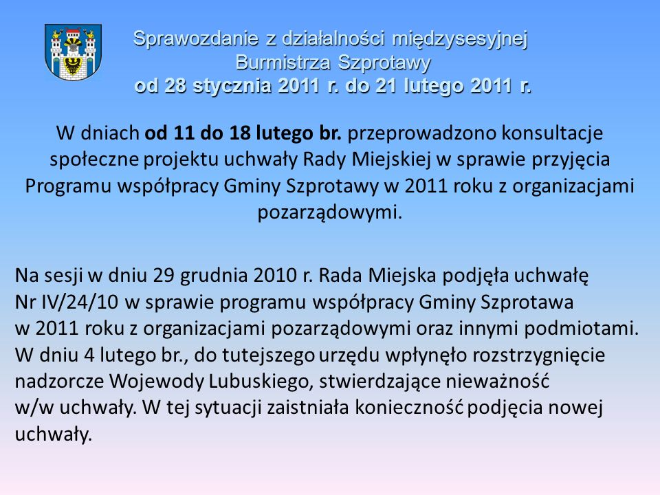 Sprawozdanie z działalności międzysesyjnej Burmistrza Szprotawy od 28 stycznia 2011 r. do 21 lutego 2011 r. W dniach od 11 do 18 lutego br. przeprowad