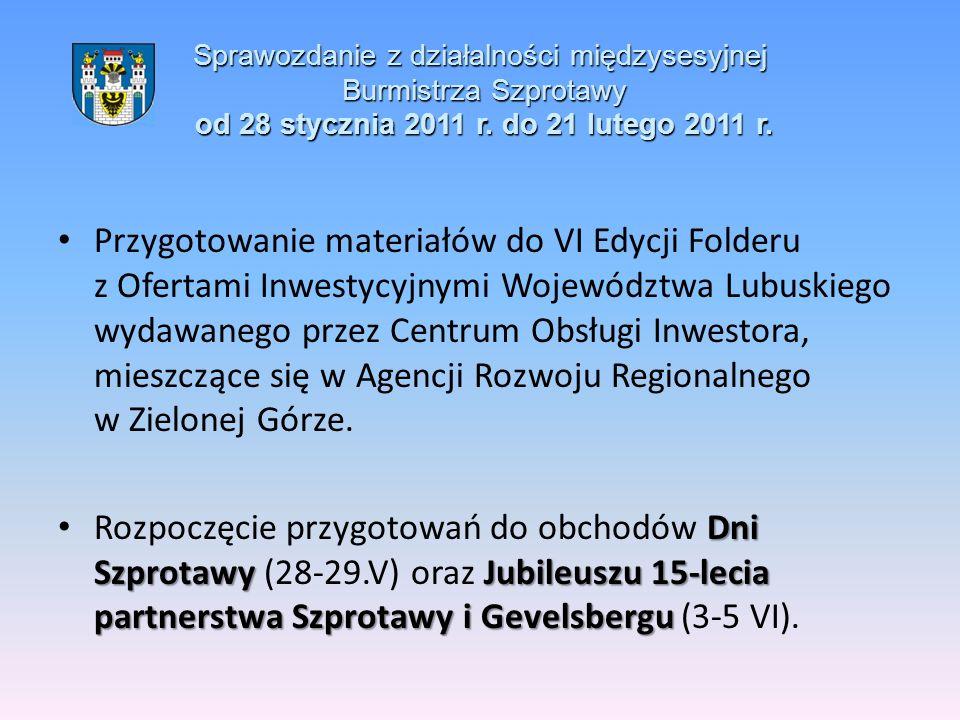 Sprawozdanie z działalności międzysesyjnej Burmistrza Szprotawy od 28 stycznia 2011 r. do 21 lutego 2011 r. Przygotowanie materiałów do VI Edycji Fold