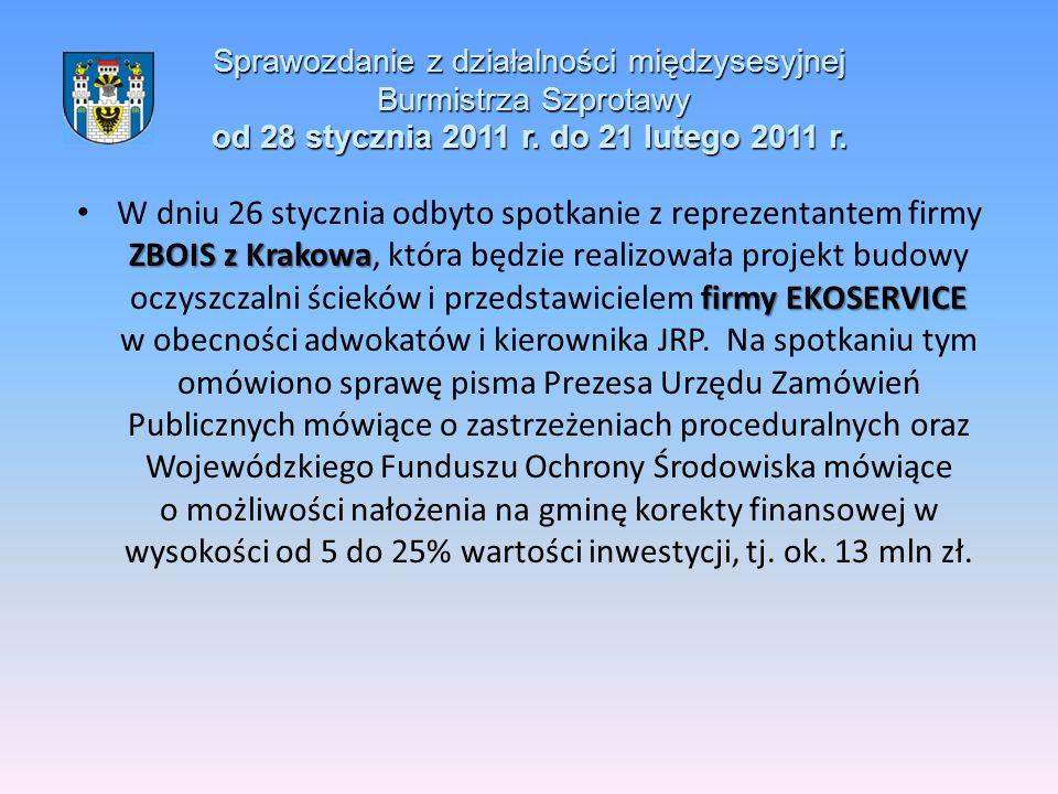 Sprawozdanie z działalności międzysesyjnej Burmistrza Szprotawy od 28 stycznia 2011 r. do 21 lutego 2011 r. ZBOIS z Krakowa firmy EKOSERVICE W dniu 26