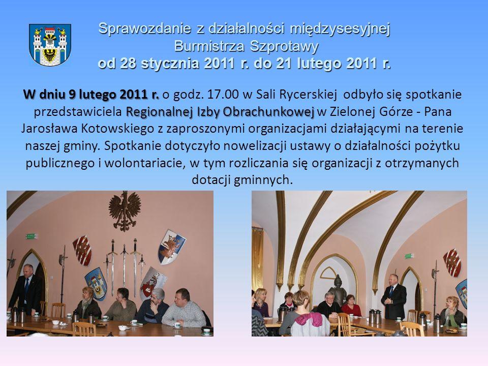 Sprawozdanie z działalności międzysesyjnej Burmistrza Szprotawy od 28 stycznia 2011 r. do 21 lutego 2011 r. W dniu 9 lutego 2011 r. Regionalnej Izby O