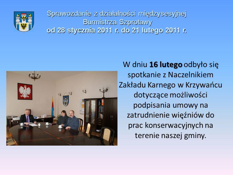 Sprawozdanie z działalności międzysesyjnej Burmistrza Szprotawy od 28 stycznia 2011 r. do 21 lutego 2011 r. 16 lutego W dniu 16 lutego odbyło się spot