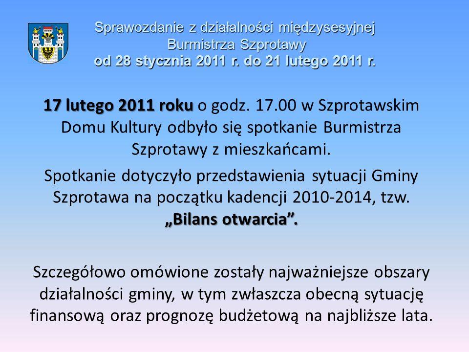 Sprawozdanie z działalności międzysesyjnej Burmistrza Szprotawy od 28 stycznia 2011 r. do 21 lutego 2011 r. 17 lutego 2011 roku 17 lutego 2011 roku o