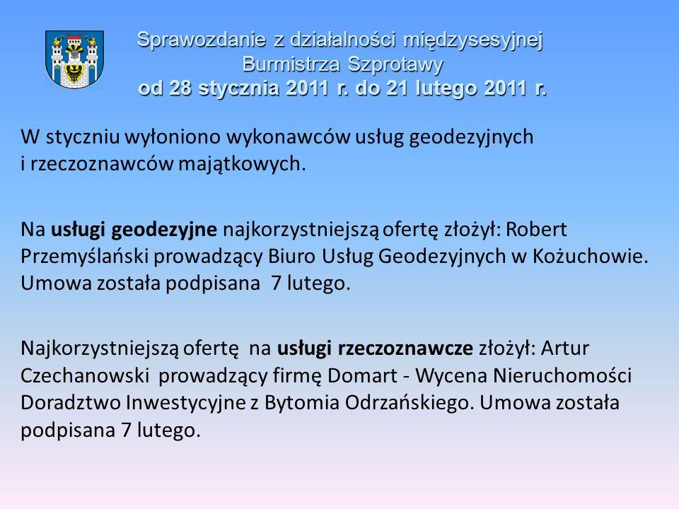 Sprawozdanie z działalności międzysesyjnej Burmistrza Szprotawy od 28 stycznia 2011 r. do 21 lutego 2011 r. W styczniu wyłoniono wykonawców usług geod
