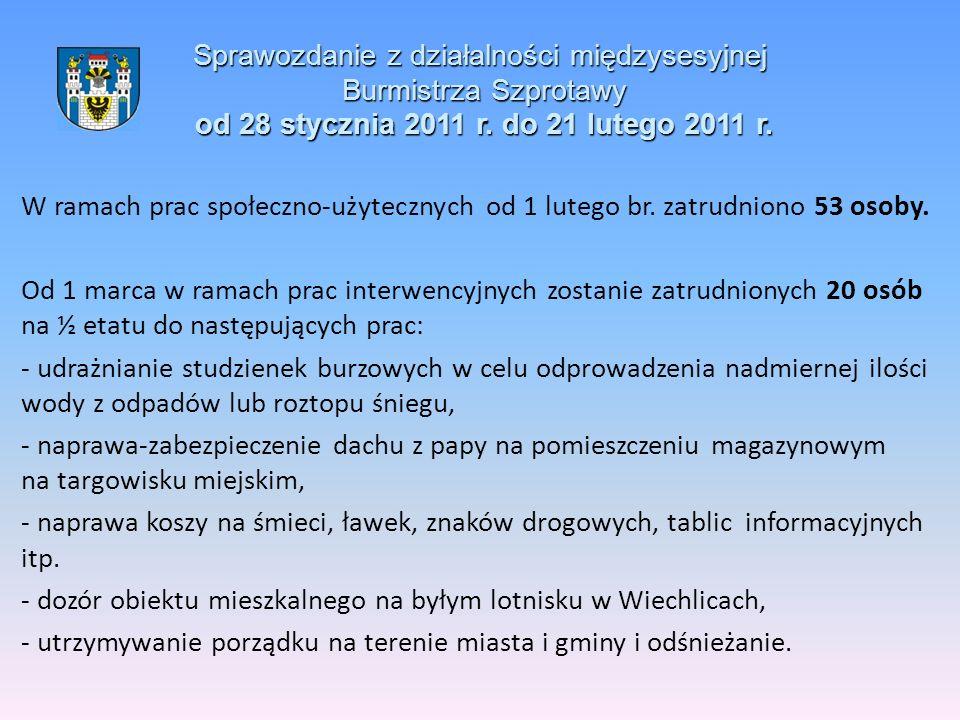 Sprawozdanie z działalności międzysesyjnej Burmistrza Szprotawy od 28 stycznia 2011 r. do 21 lutego 2011 r. W ramach prac społeczno-użytecznych od 1 l