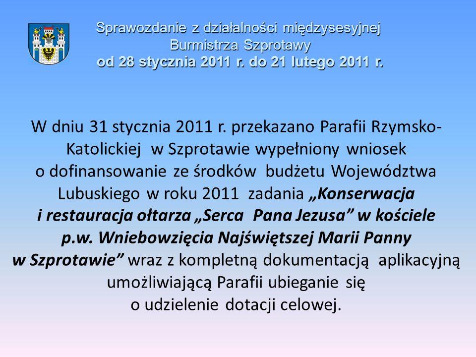 Sprawozdanie z działalności międzysesyjnej Burmistrza Szprotawy od 28 stycznia 2011 r. do 21 lutego 2011 r. W dniu 31 stycznia 2011 r. przekazano Para