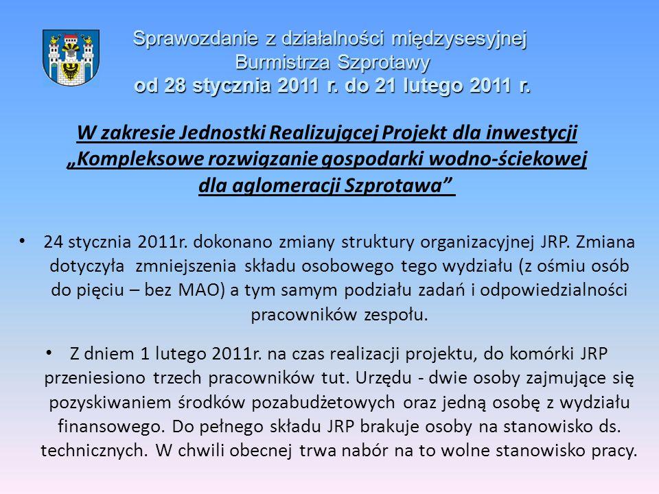 Sprawozdanie z działalności międzysesyjnej Burmistrza Szprotawy od 28 stycznia 2011 r. do 21 lutego 2011 r. W zakresie Jednostki Realizującej Projekt