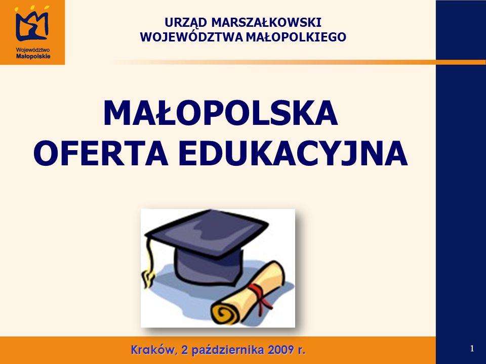 MAŁOPOLSKA OFERTA EDUKACYJNA 1 URZĄD MARSZAŁKOWSKI WOJEWÓDZTWA MAŁOPOLKIEGO Kraków, 2 października 2009 r.