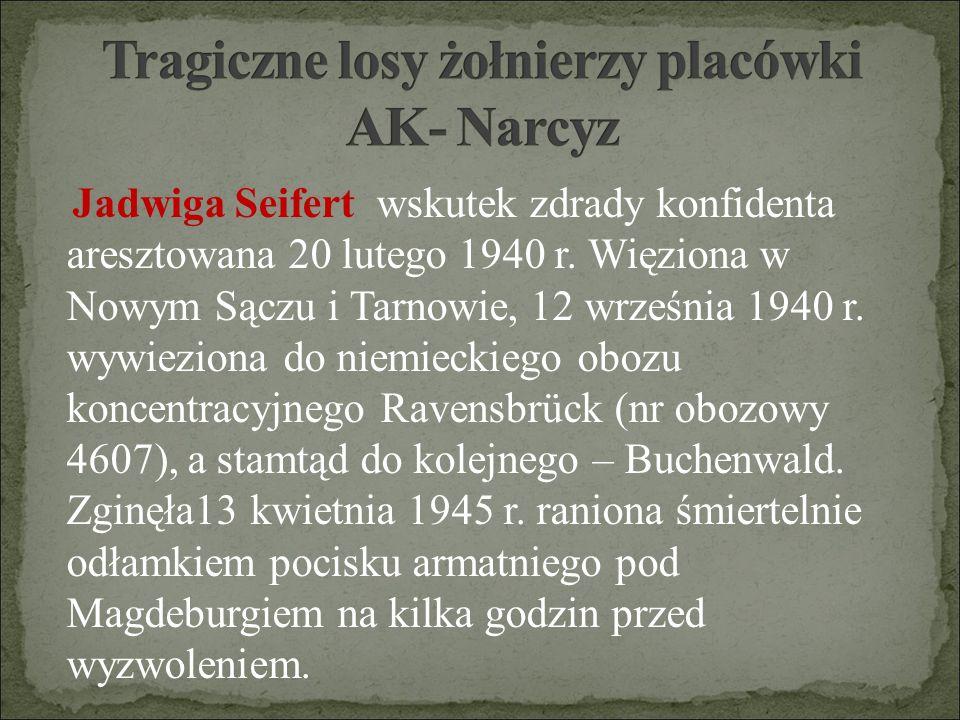 Jadwiga Seifert wskutek zdrady konfidenta aresztowana 20 lutego 1940 r. Więziona w Nowym Sączu i Tarnowie, 12 września 1940 r. wywieziona do niemiecki
