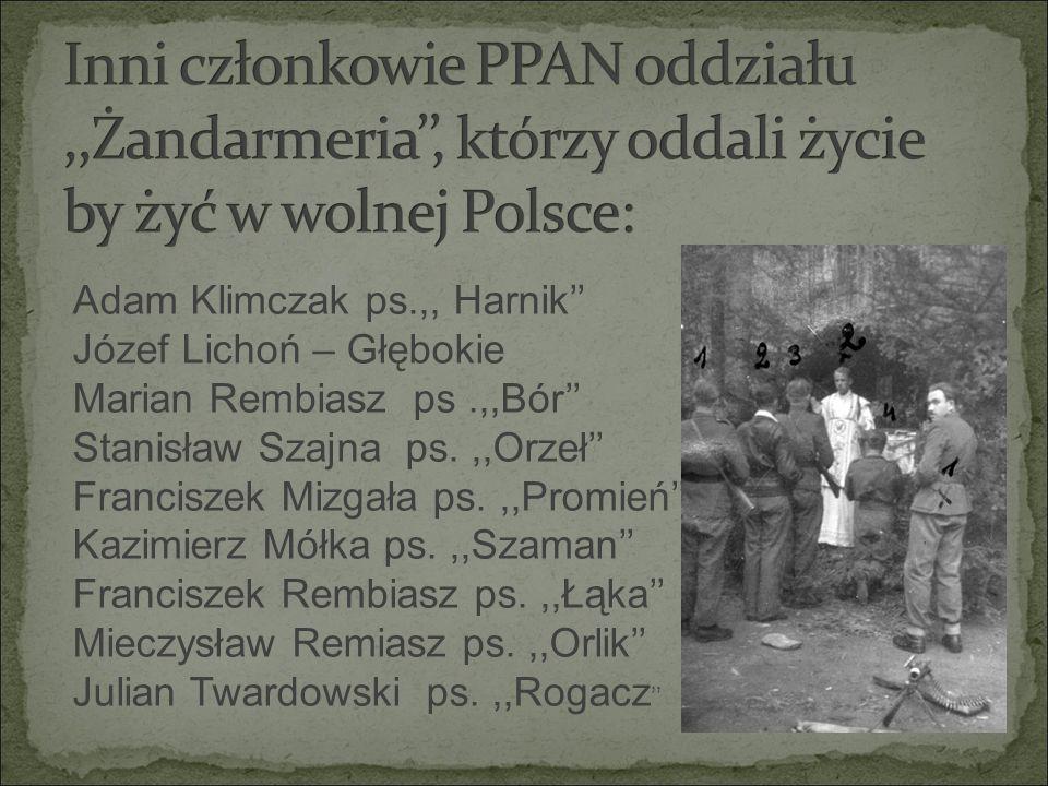 Adam Klimczak ps.,, Harnik'' Józef Lichoń – Głębokie Marian Rembiasz ps.,,Bór'' Stanisław Szajna ps.,,Orzeł'' Franciszek Mizgała ps.,,Promień'' Kazimi