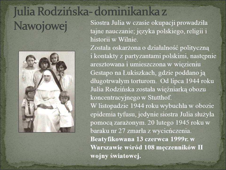 Siostra Julia w czasie okupacji prowadziła tajne nauczanie; języka polskiego, religii i historii w Wilnie. Została oskarżona o działalność polityczną
