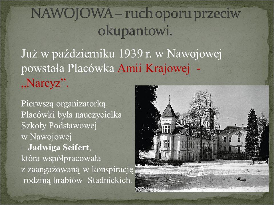 """Już w październiku 1939 r. w Nawojowej powstała Placówka Amii Krajowej - """"Narcyz"""". Pierwszą organizatorką Placówki była nauczycielka Szkoły Podstawowe"""