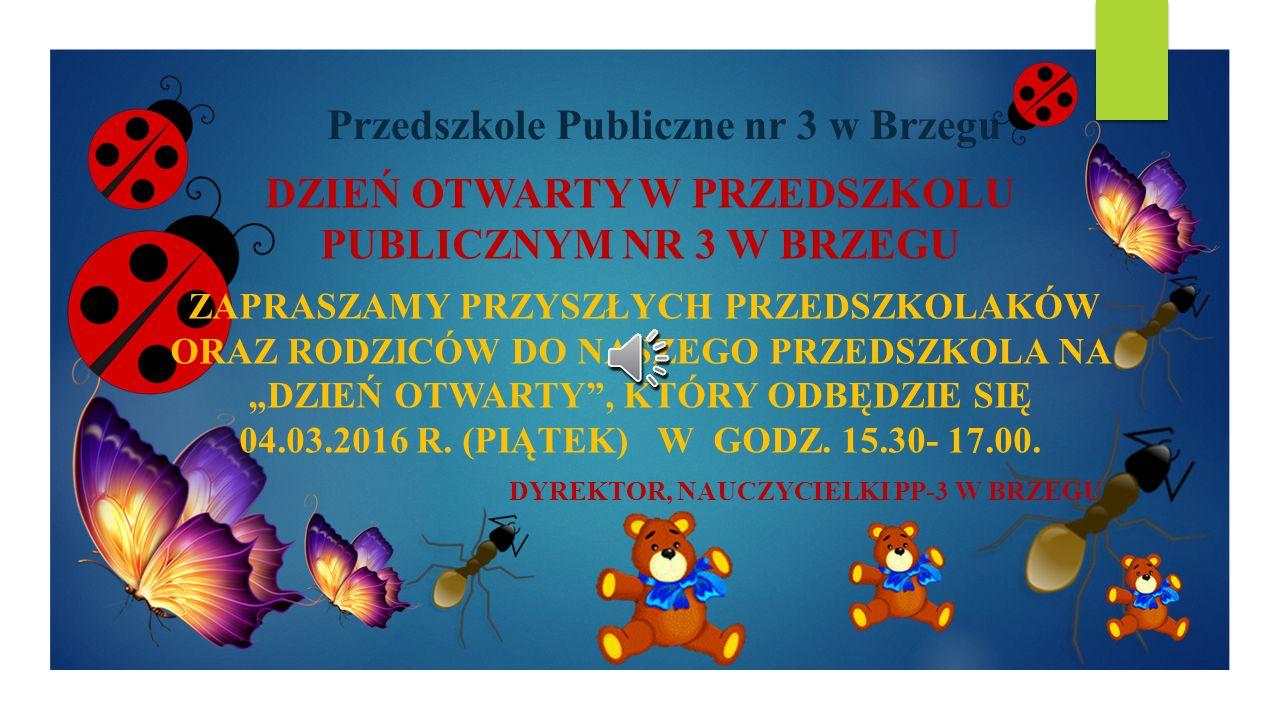 """Przedszkole Publiczne nr 3 w Brzegu DZIEŃ OTWARTY W PRZEDSZKOLU PUBLICZNYM NR 3 W BRZEGU ZAPRASZAMY PRZYSZŁYCH PRZEDSZKOLAKÓW ORAZ RODZICÓW DO NASZEGO PRZEDSZKOLA NA """"DZIEŃ OTWARTY , KTÓRY ODBĘDZIE SIĘ 04.03.2016 R."""