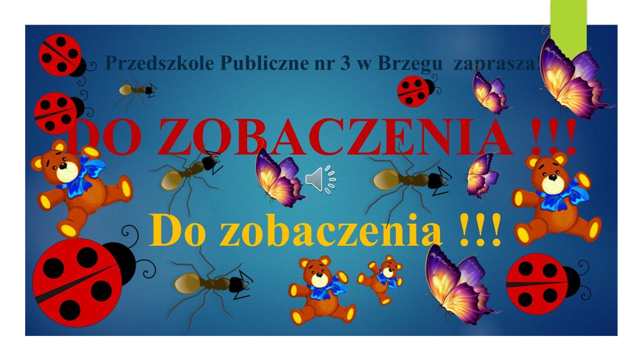Przedszkole Publiczne nr 3 w Brzegu zaprasza! DO ZOBACZENIA !!! Do zobaczenia !!!