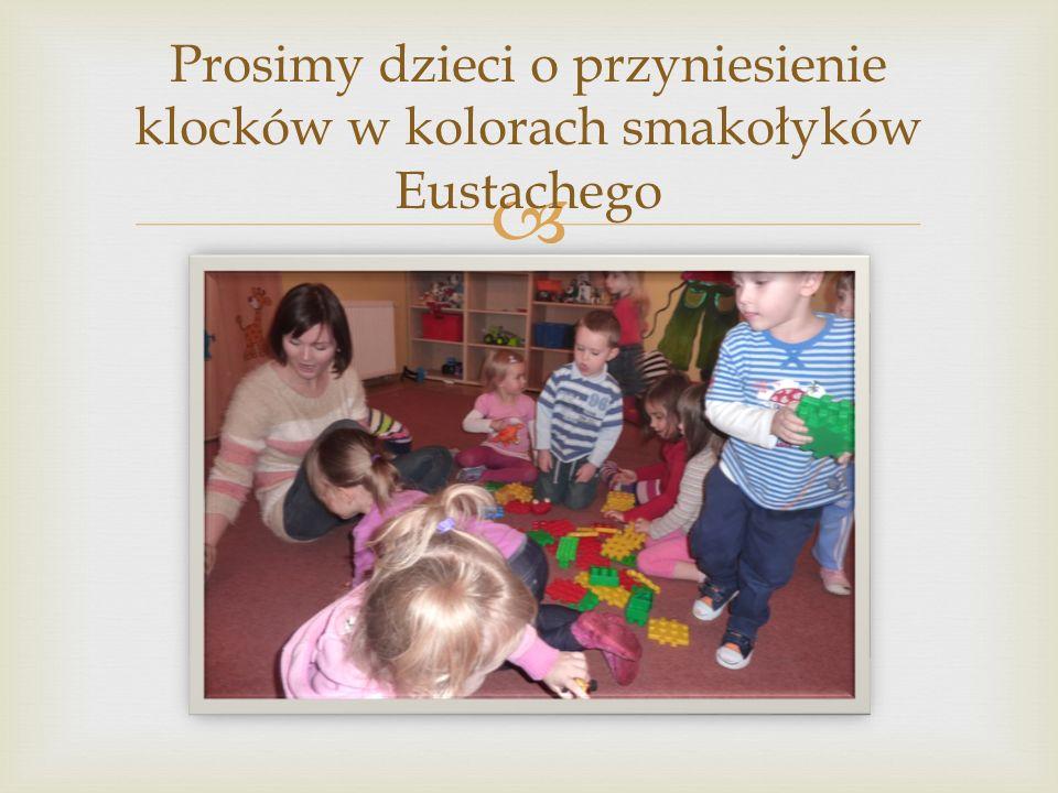  Prosimy dzieci o przyniesienie klocków w kolorach smakołyków Eustachego