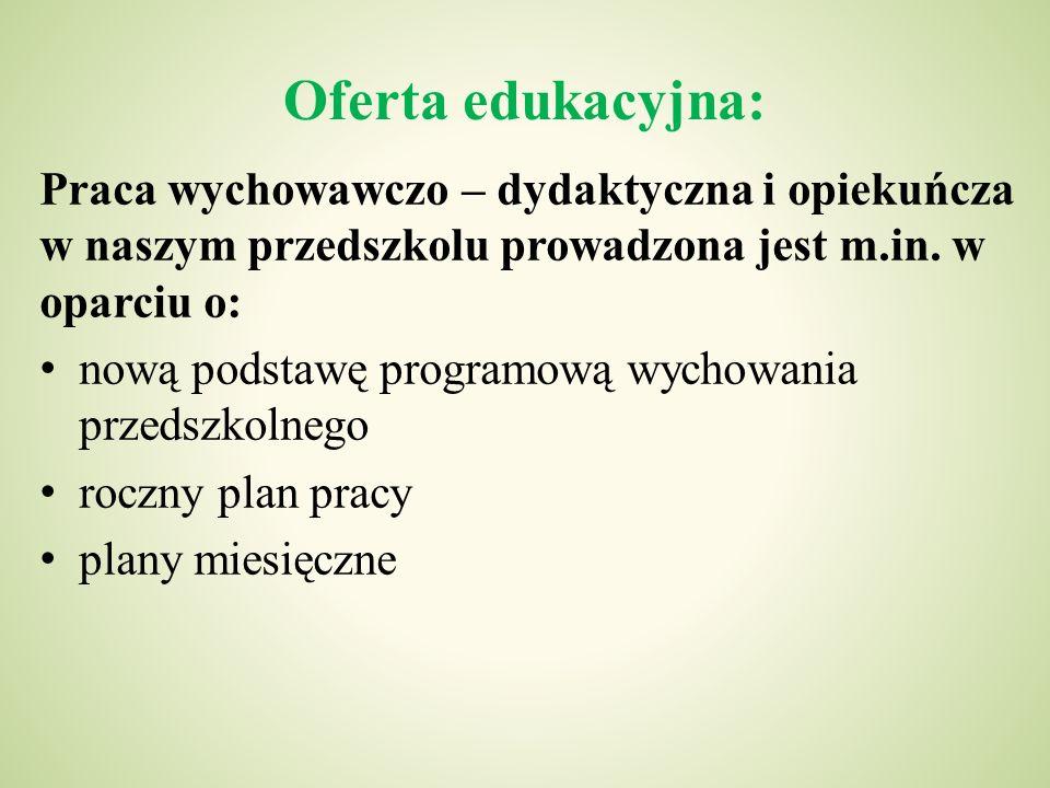Oferta edukacyjna: Praca wychowawczo – dydaktyczna i opiekuńcza w naszym przedszkolu prowadzona jest m.in.