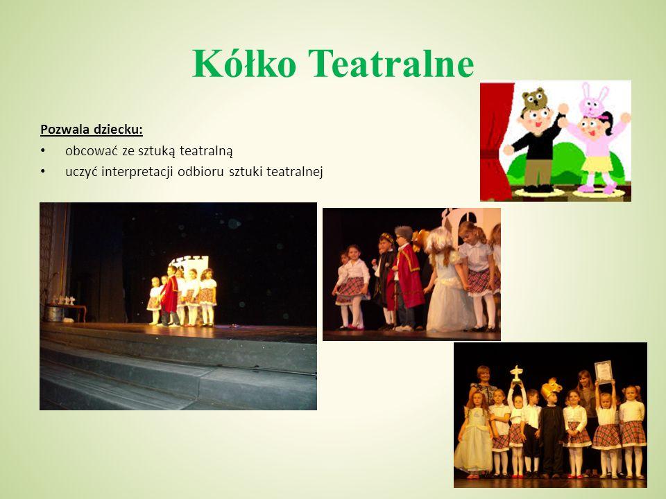Kółko Teatralne Pozwala dziecku: obcować ze sztuką teatralną uczyć interpretacji odbioru sztuki teatralnej