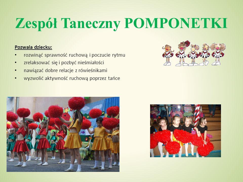 Zespół Taneczny POMPONETKI Pozwala dziecku: rozwinąć sprawność ruchową i poczucie rytmu zrelaksować się i pozbyć nieśmiałości nawiązać dobre relacje z rówieśnikami wyzwolić aktywność ruchową poprzez tańce