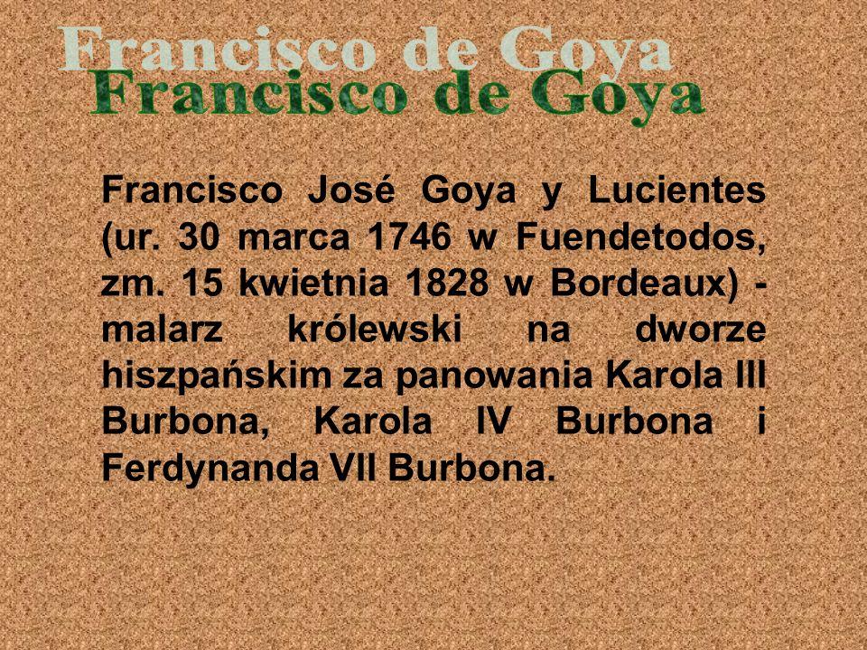 Francisco José Goya y Lucientes (ur.30 marca 1746 w Fuendetodos, zm.