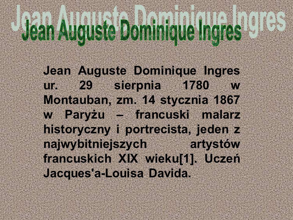 Jean Auguste Dominique Ingres ur.29 sierpnia 1780 w Montauban, zm.