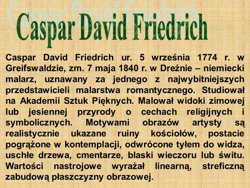 Caspar David Friedrich ur. 5 września 1774 r. w Greifswaldzie, zm.
