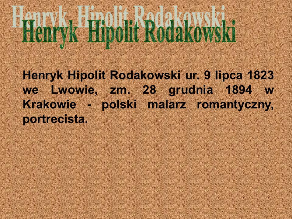 Henryk Hipolit Rodakowski ur. 9 lipca 1823 we Lwowie, zm.