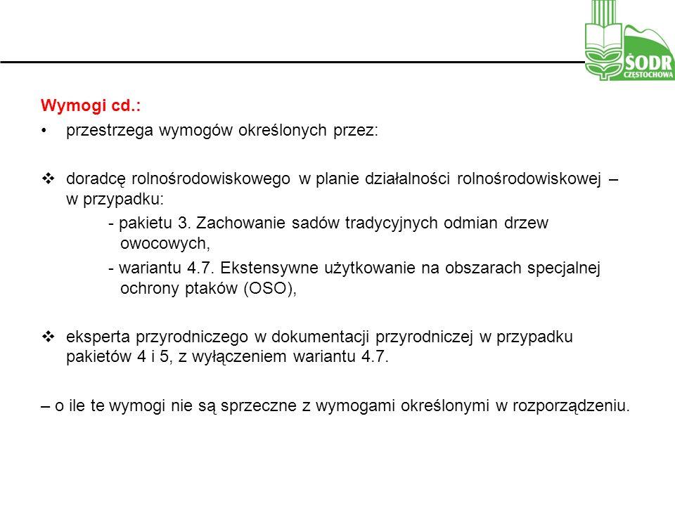 Wymogi cd.: przestrzega wymogów określonych przez:  doradcę rolnośrodowiskowego w planie działalności rolnośrodowiskowej – w przypadku: - pakietu 3.