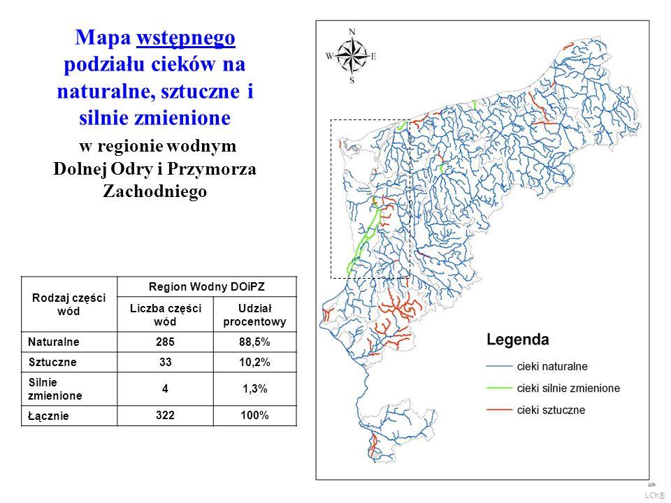 Mapa wstępnego podziału cieków na naturalne, sztuczne i silnie zmienione w regionie wodnym Dolnej Odry i Przymorza Zachodniego Rodzaj części wód Region Wodny DOiPZ Liczba części wód Udział procentowy Naturalne 28588,5% Sztuczne 3310,2% Silnie zmienione 41,3% Łącznie 322100% LCh®