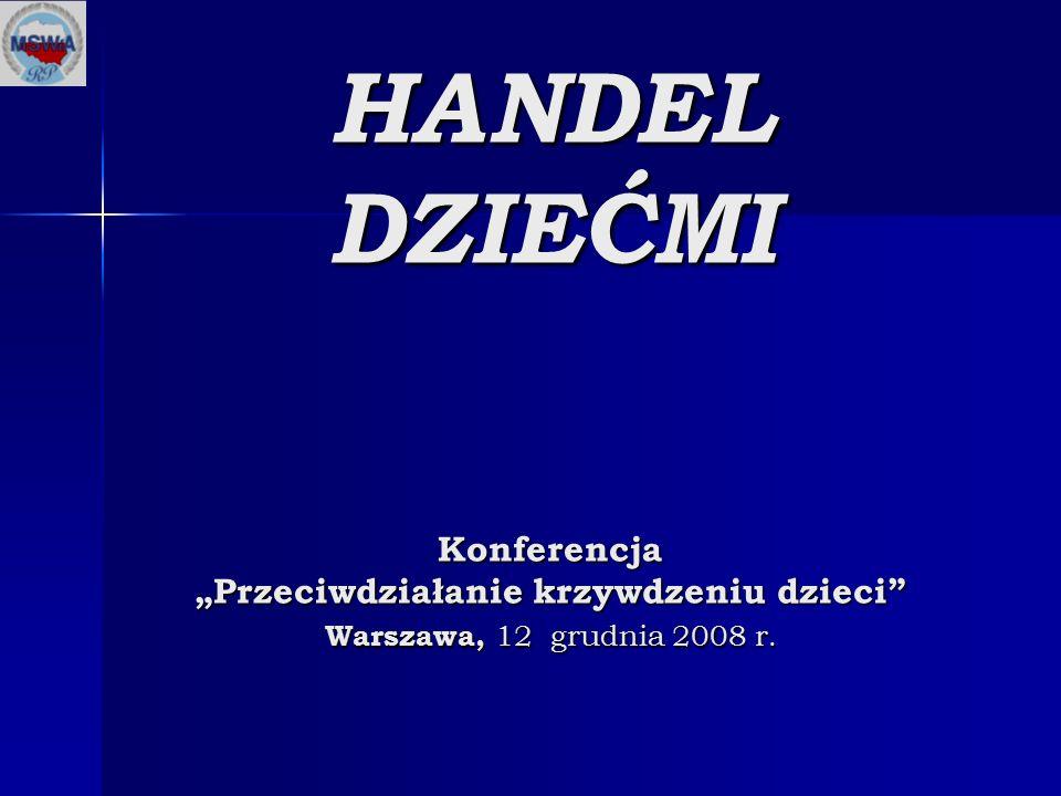 """HANDEL DZIEĆMI Konferencja """"Przeciwdziałanie krzywdzeniu dzieci"""" Warszawa, 12 grudnia 2008 r."""