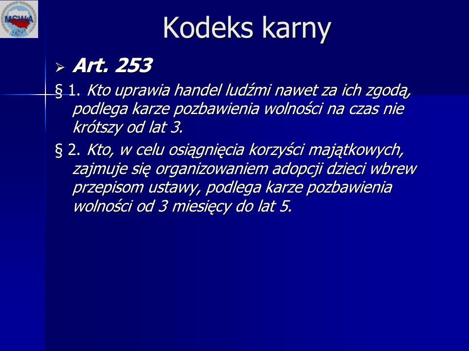 Kodeks karny  Art. 253 § 1. Kto uprawia handel ludźmi nawet za ich zgodą, podlega karze pozbawienia wolności na czas nie krótszy od lat 3. § 2. Kto,