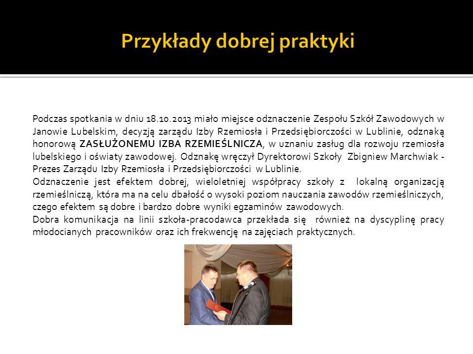 Podczas spotkania w dniu 18.10.2013 miało miejsce odznaczenie Zespołu Szkół Zawodowych w Janowie Lubelskim, decyzją zarządu Izby Rzemiosła i Przedsiębiorczości w Lublinie, odznaką honorową ZASŁUŻONEMU IZBA RZEMIEŚLNICZA, w uznaniu zasług dla rozwoju rzemiosła lubelskiego i oświaty zawodowej.