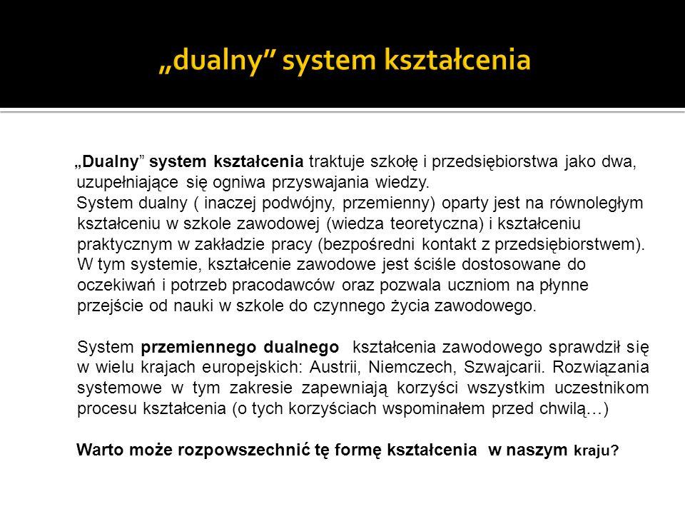 """"""" Dualny system kształcenia traktuje szkołę i przedsiębiorstwa jako dwa, uzupełniające się ogniwa przyswajania wiedzy."""