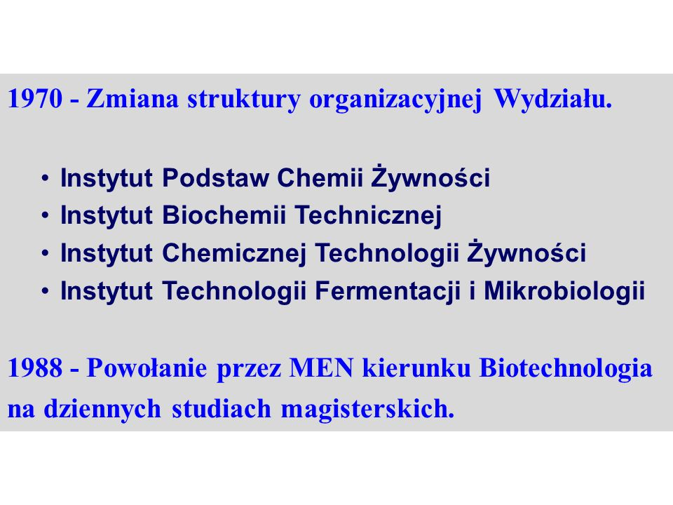 1970 - Zmiana struktury organizacyjnej Wydziału. Instytut Podstaw Chemii Żywności Instytut Biochemii Technicznej Instytut Chemicznej Technologii Żywno