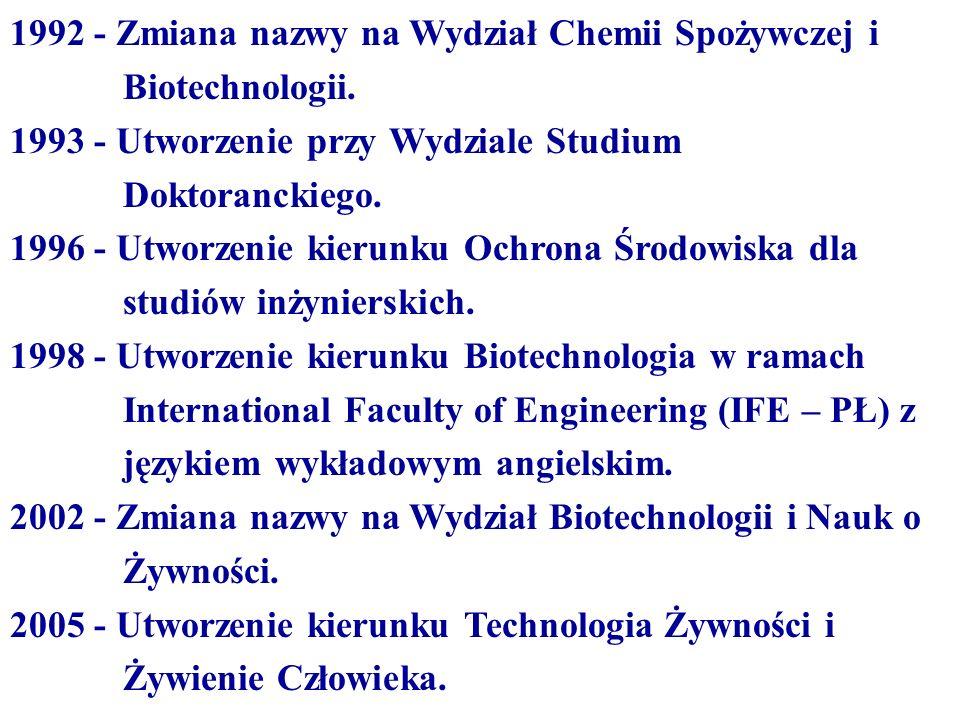 1992 - Zmiana nazwy na Wydział Chemii Spożywczej i Biotechnologii. 1993 - Utworzenie przy Wydziale Studium Doktoranckiego. 1996 - Utworzenie kierunku