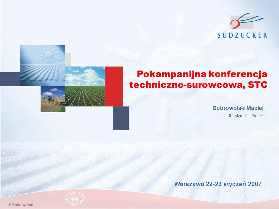 M.Dobrowolski Pokampanijna konferencja techniczno-surowcowa, STC Dobrowolski Maciej Suedzucker Polska Warszawa 22-23 styczeń 2007