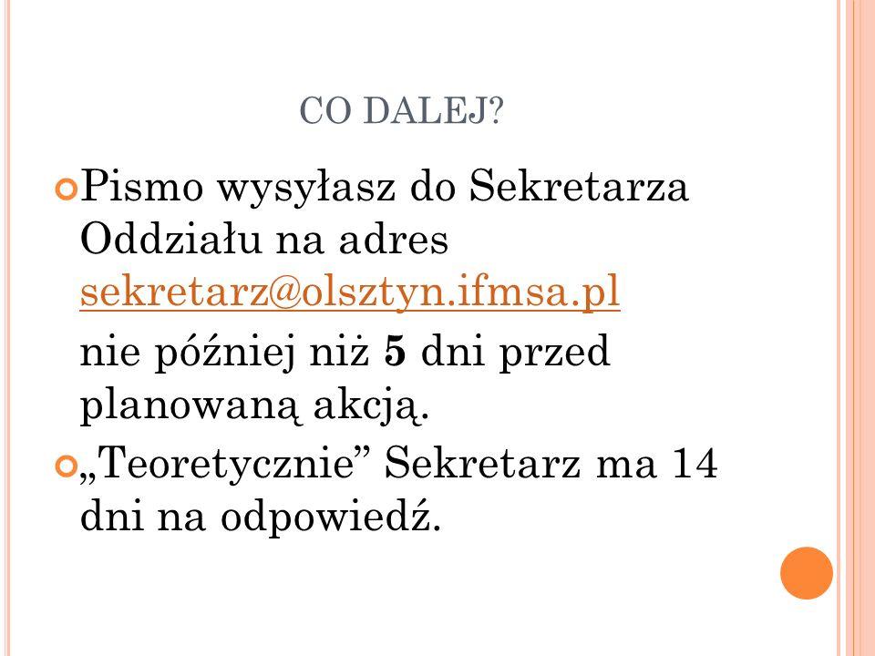 CO DALEJ? Pismo wysyłasz do Sekretarza Oddziału na adres sekretarz@olsztyn.ifmsa.pl sekretarz@olsztyn.ifmsa.pl nie później niż 5 dni przed planowaną a
