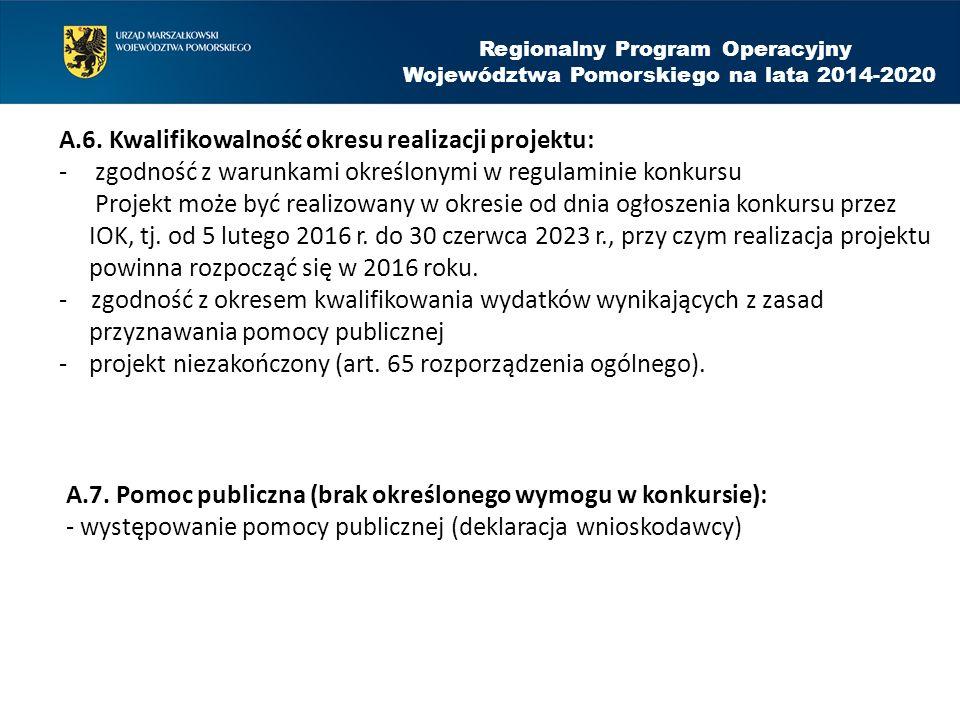 A.6. Kwalifikowalność okresu realizacji projektu: - zgodność z warunkami określonymi w regulaminie konkursu Projekt może być realizowany w okresie od