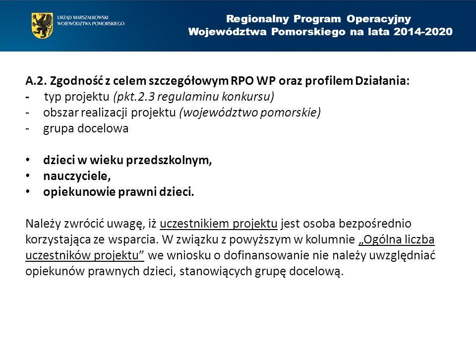 A.2. Zgodność z celem szczegółowym RPO WP oraz profilem Działania: - typ projektu (pkt.2.3 regulaminu konkursu) -obszar realizacji projektu (województ