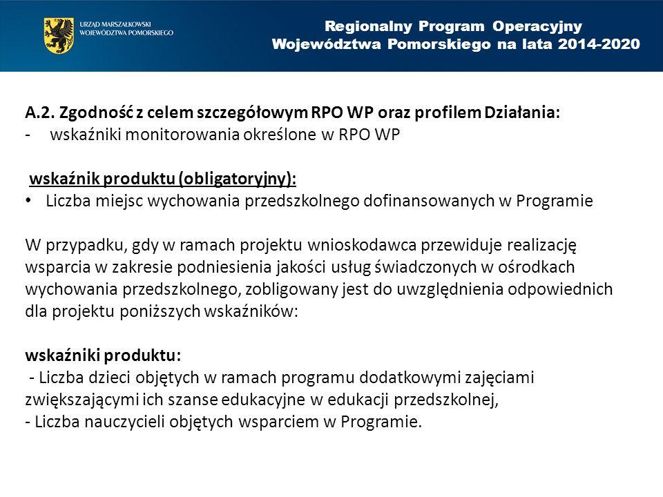 A.2. Zgodność z celem szczegółowym RPO WP oraz profilem Działania: -wskaźniki monitorowania określone w RPO WP wskaźnik produktu (obligatoryjny): Licz