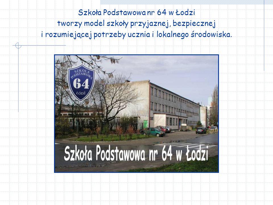 Szkoła Podstawowa nr 64 w Łodzi tworzy model szkoły przyjaznej, bezpiecznej i rozumiejącej potrzeby ucznia i lokalnego środowiska.