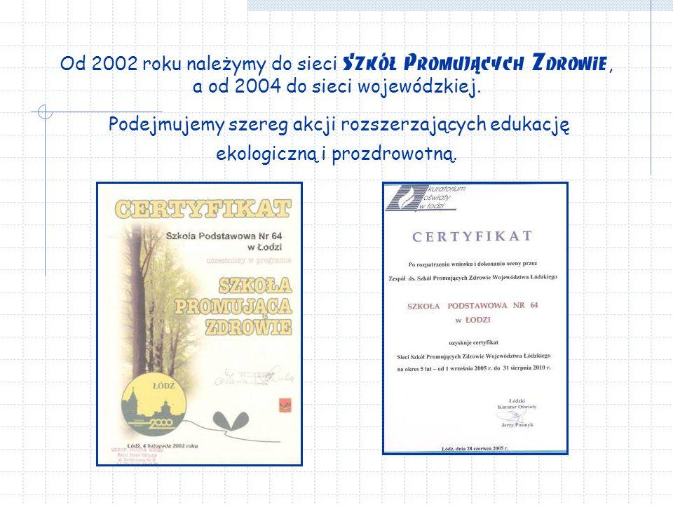 Od 2002 roku należymy do sieci Szkół Promujących Zdrowie, a od 2004 do sieci wojewódzkiej.