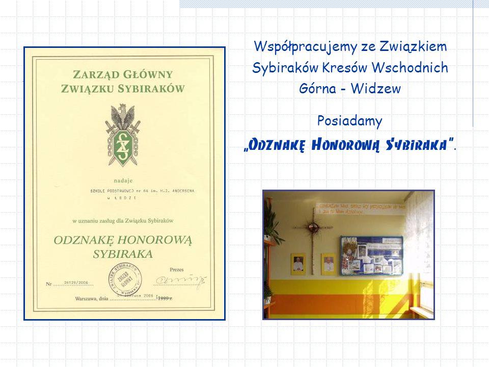 """Współpracujemy ze Związkiem Sybiraków Kresów Wschodnich Górna - Widzew Posiadamy """"Odznakę Honorową Sybiraka ."""